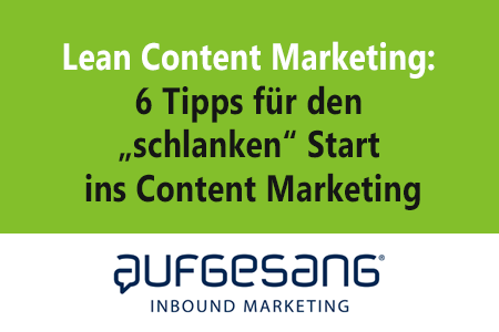 "Lean Content Marketing: 6 Tipps für den ""schlanken"" Start ins Content Marketing"