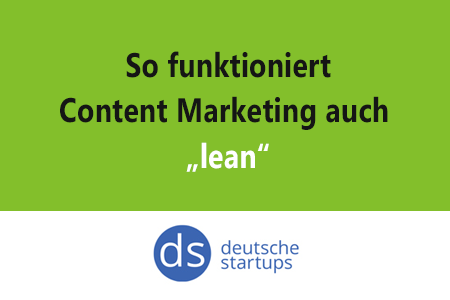 Lean Content Marketing - Artikel deutsche-startups.de